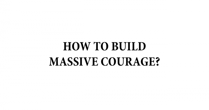 how to build massive courage